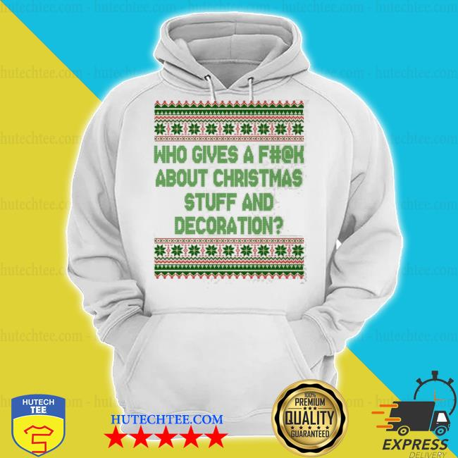 Who gives a fuck about Christmas stuff and decoration ugly sweater hoodie