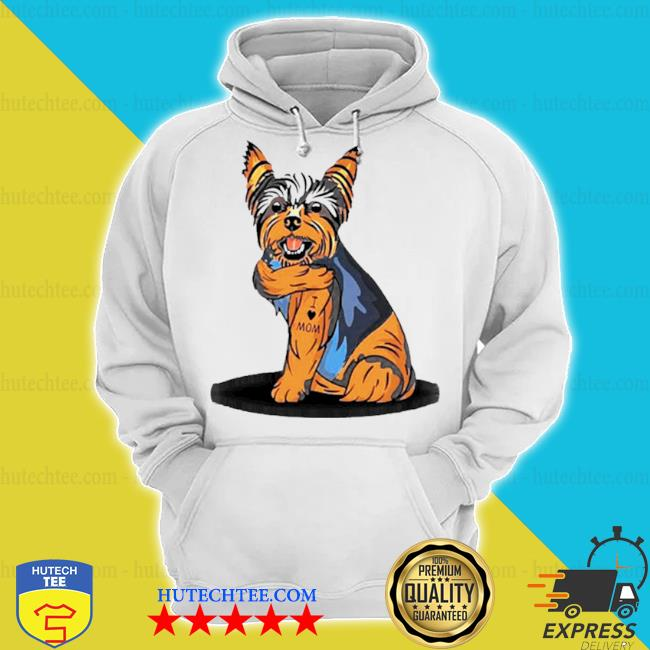 Yorkshire terrier dog I love mom s hoodie