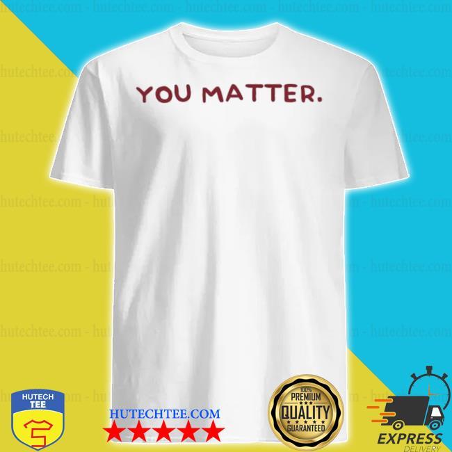 You matter Pink and Burgundy shirt