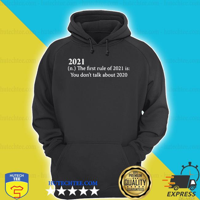 2021 defition the first rule of 2021 is you don't talk about 2020 s hoodie