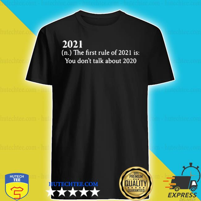 2021 defition the first rule of 2021 is you don't talk about 2020 shirt