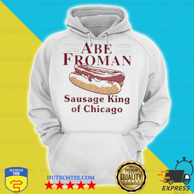 Abe froman sausage king of chicago s hoodie