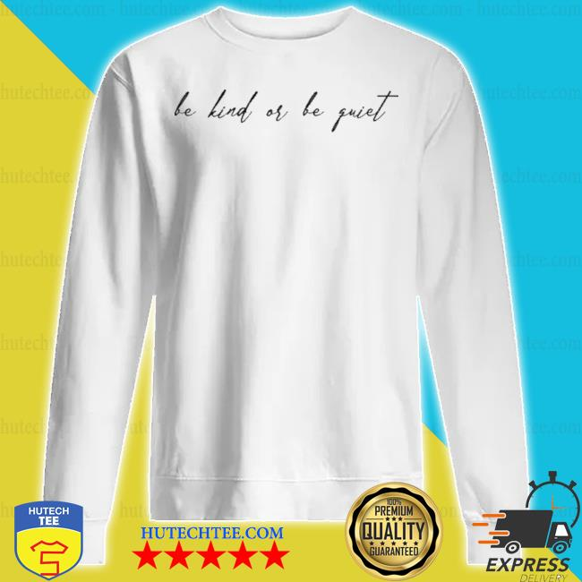 Anna sulc merch be kind or be quiet s sweatshirt