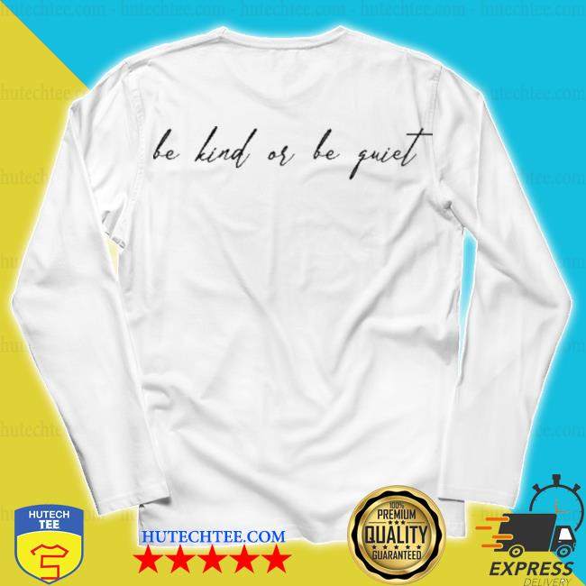 Anna sulc merch be kind or be quiet s unisex longsleeve