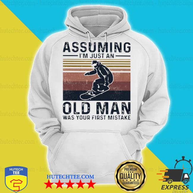 Assuming I'm just an old man qas your first mistake snowboarding vintage s hoodie