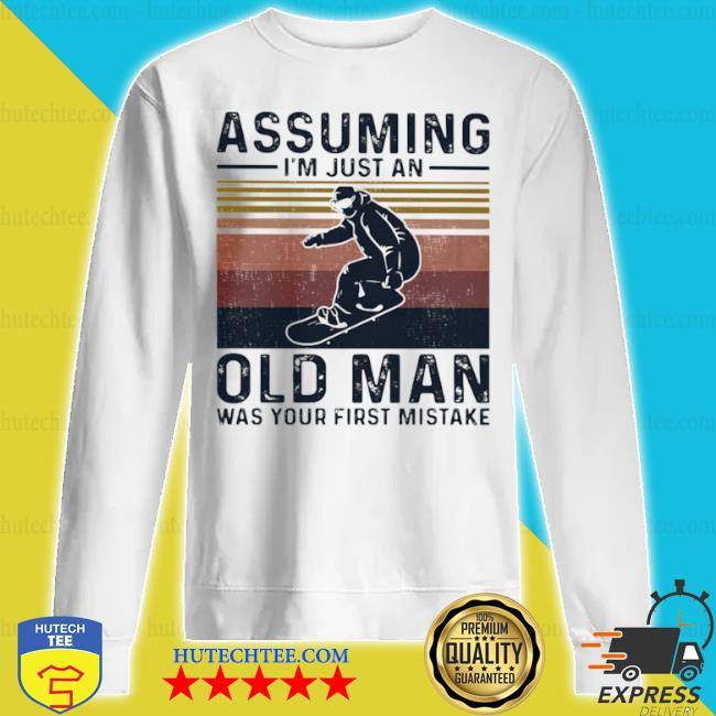 Assuming I'm just an old man qas your first mistake snowboarding vintage s sweatshirt