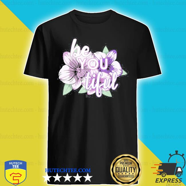 Be you tiful for an empower girl shirt