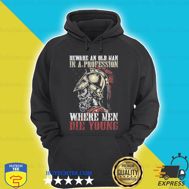Beware an old man in a profession where men die young s hoodie