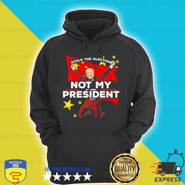 Biden not my president antI Joe Biden china stole election shirt