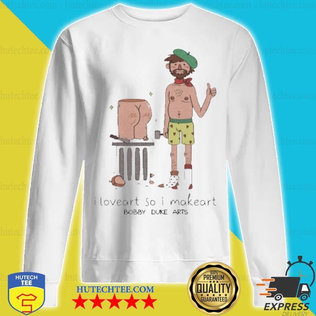 Bobby duke arts merch I love art so I make art s sweatshirt