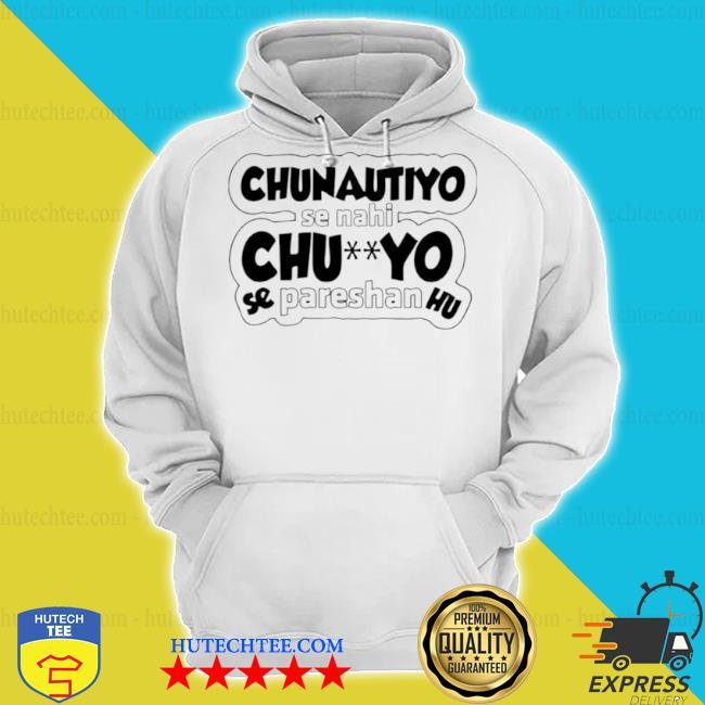 Chunautiyo se nahI chuyo se pareshan hu s hoodie