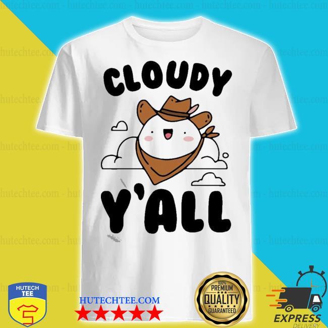 Cloudy y'all shirt