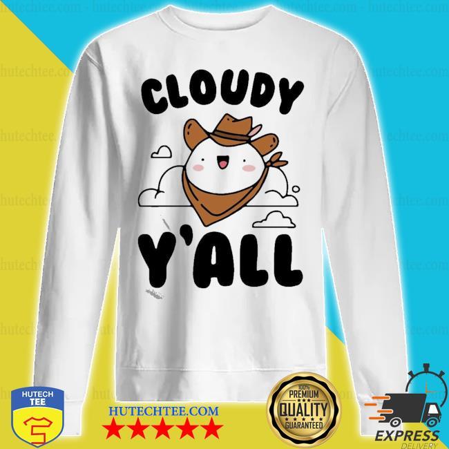 Cloudy y'all s sweatshirt