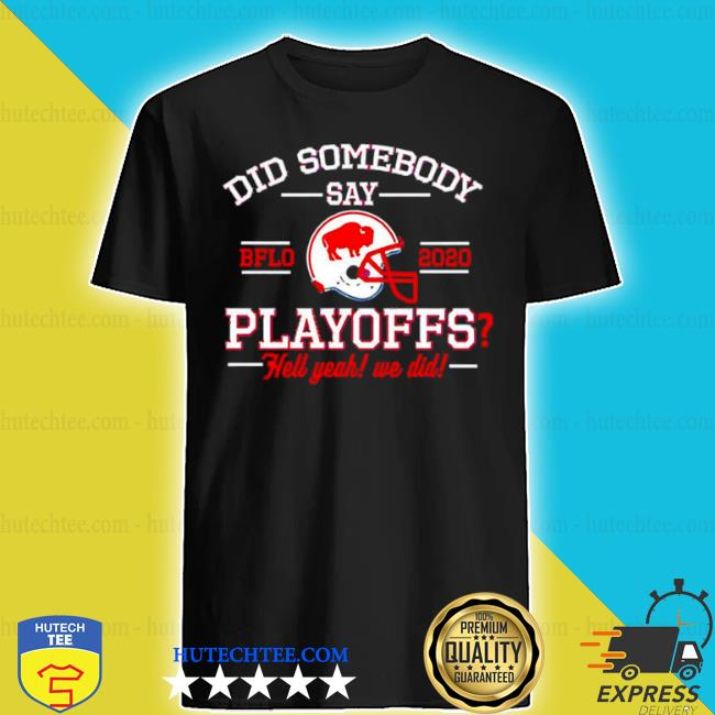 Did somebody say Buffalo Bills 2020 playoffs hell yeah we did shirt