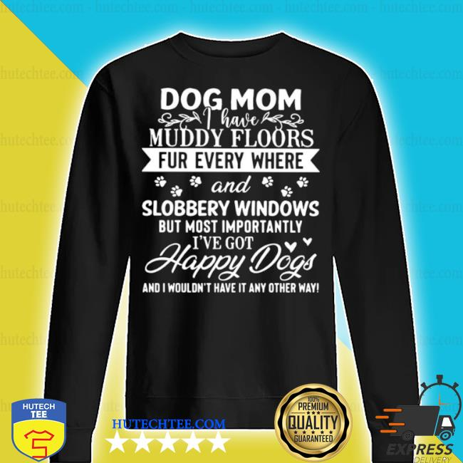Dog mom muddy floors fur everywhere and slobbery windows s sweater