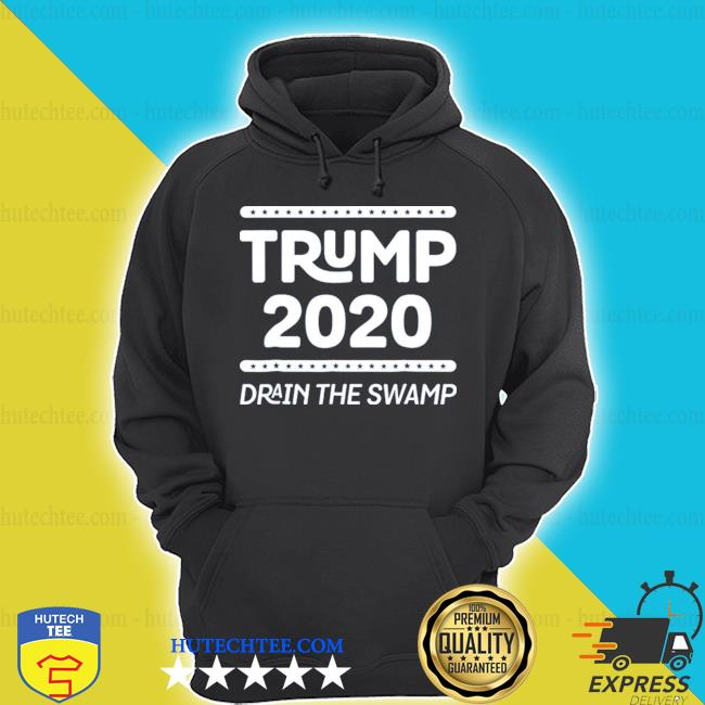 Drain the swamp Donald Trump 2020 elect rally s hoodie
