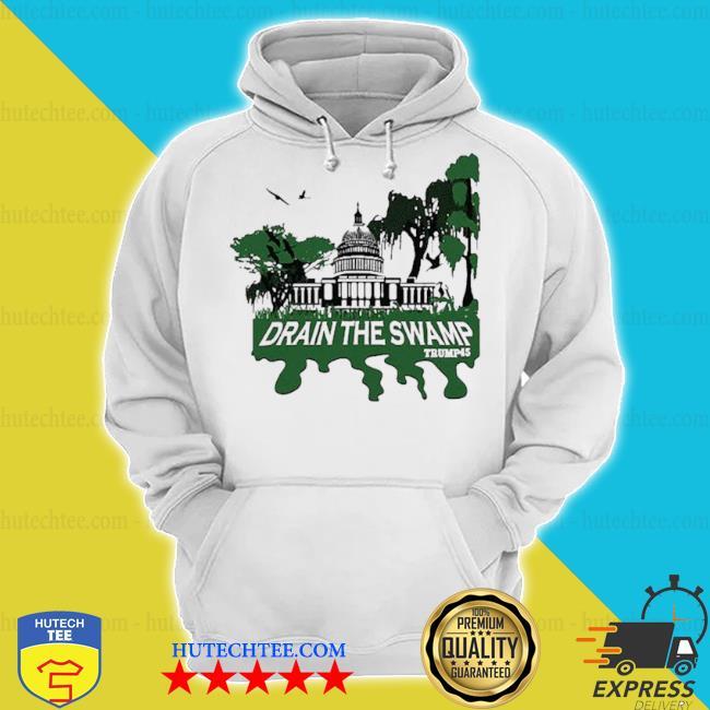 Drain the swamp Trump s hoodie