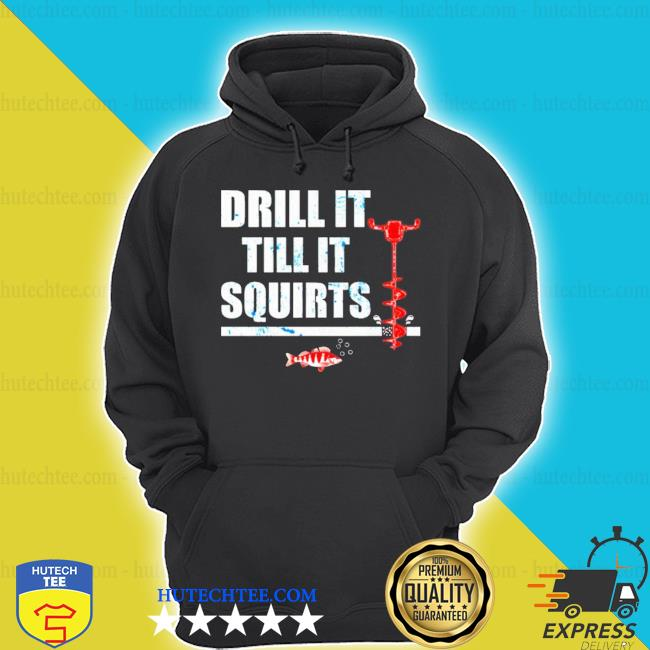 Drill it till it squirts s hoodie