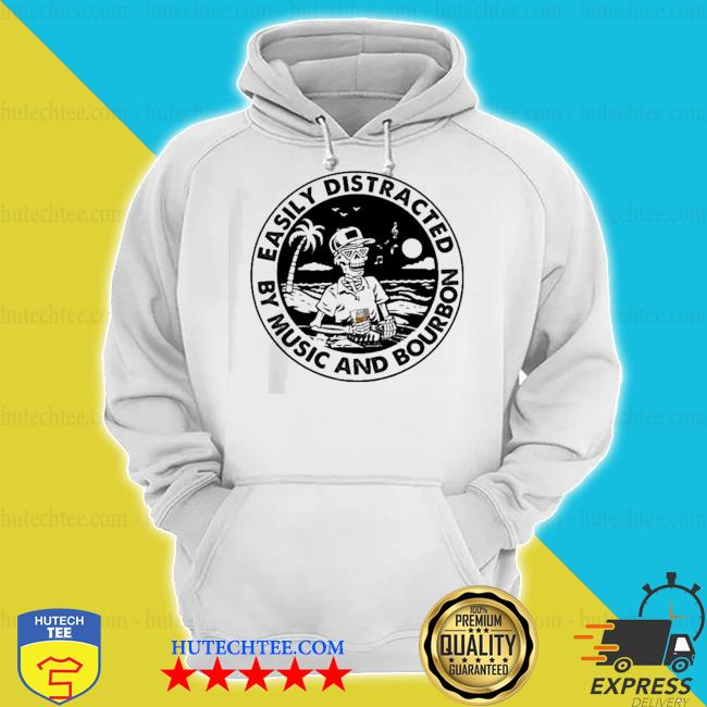 Easily distracted by music and bourbon skeleton beach s hoodie
