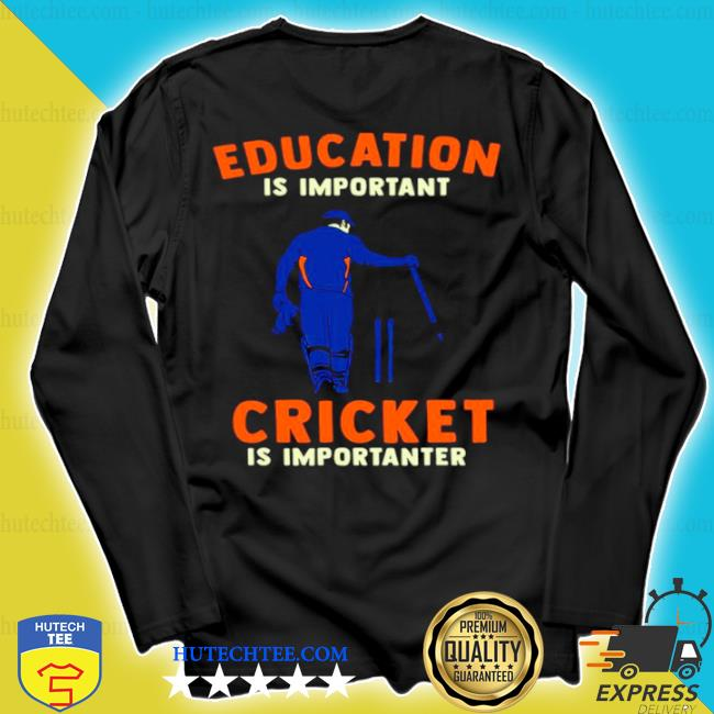 Education is important cricket is importanter s longsleeve