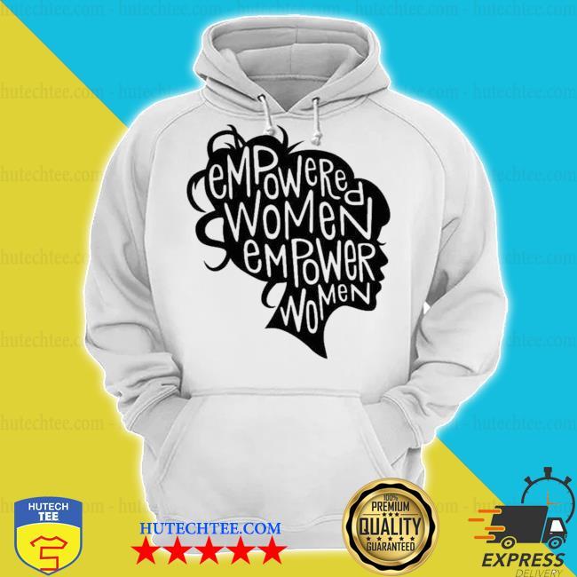 Empowered women empower women s hoodie
