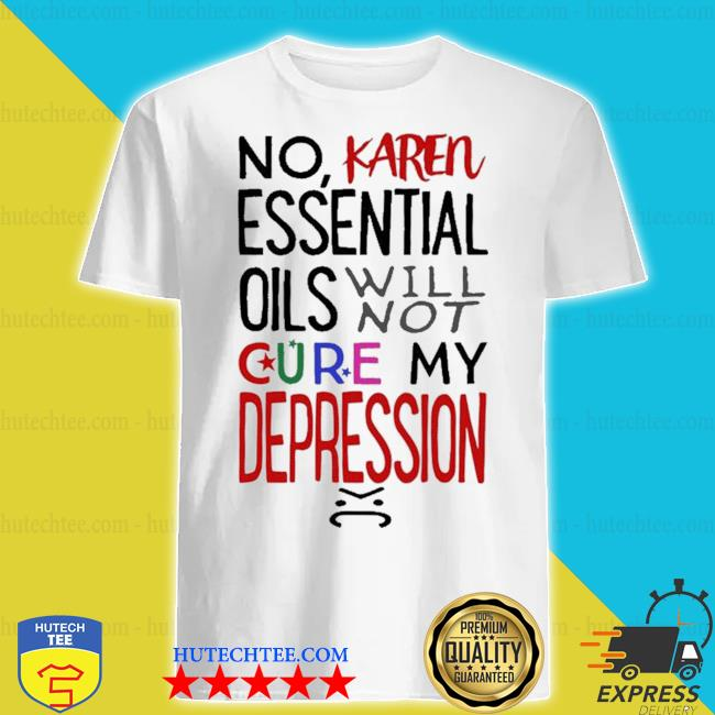 Essential oils will not cure my depression shirt