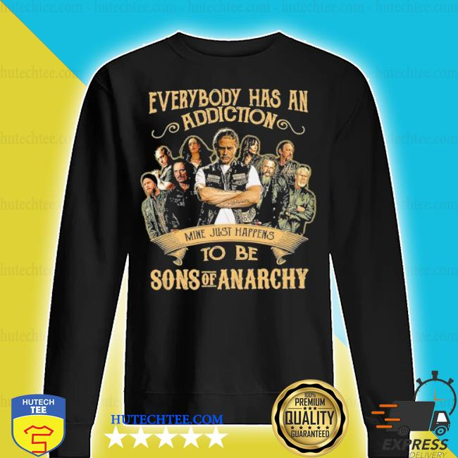 Everybody body has an addiction mine just happens to be sons of anarchy s sweater