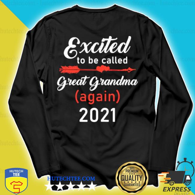 Excited-To-Be-Called-Great-Grandma-Again-2021-s longsleeve
