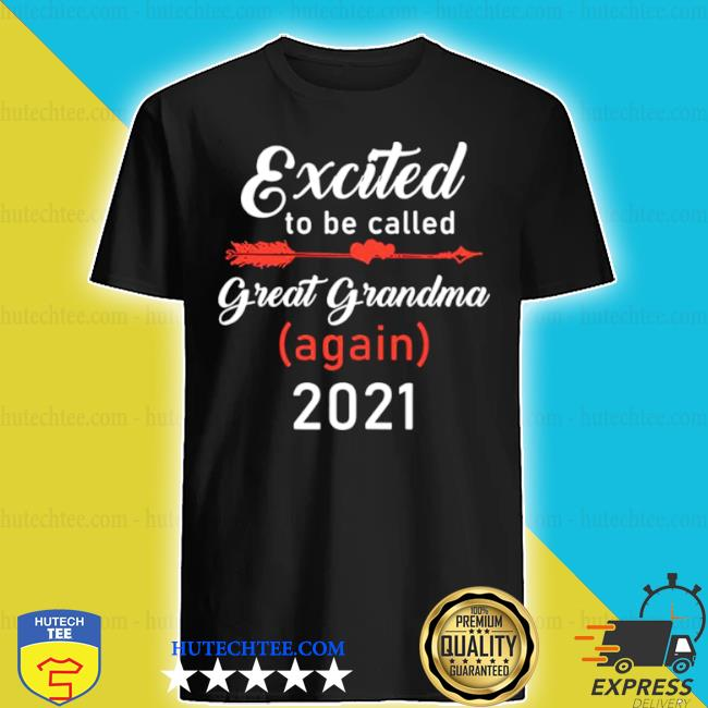Excited-To-Be-Called-Great-Grandma-Again-2021-shirt
