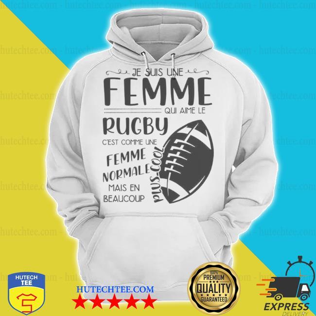 Femme normale mais en beaucoup je suis une femme quI aime le rugby c est comme une s hoodie