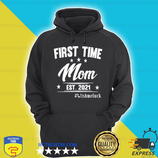 First time mom est 2021 wish me luck s hoodie