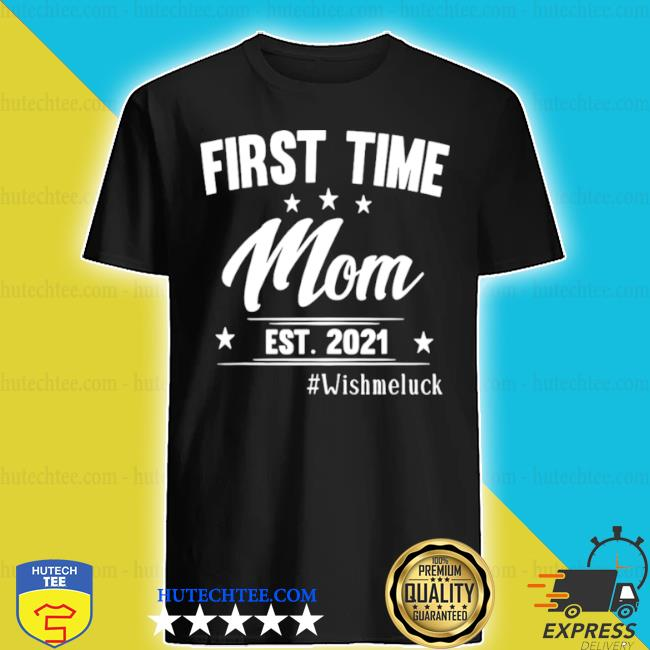 First time mom est 2021 wish me luck shirt
