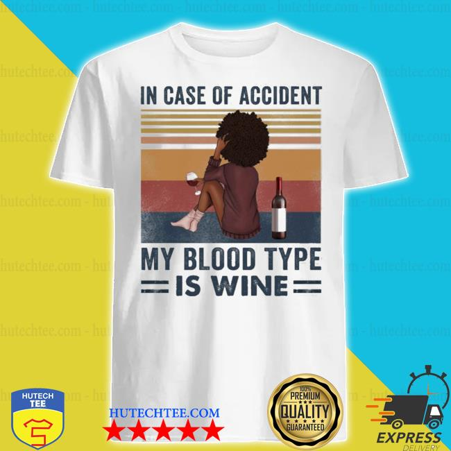 Girl in case of accident my blood type is wine vintage shirt