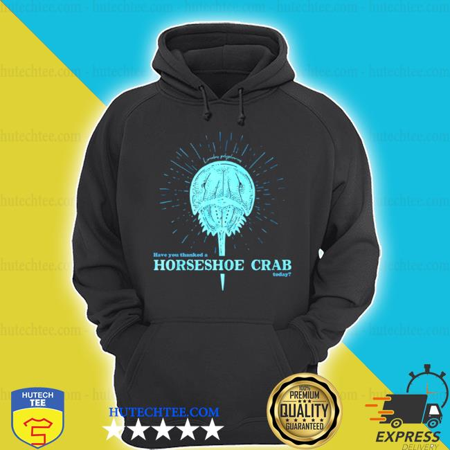 Have you thanked a horseshoe crab today s hoodie