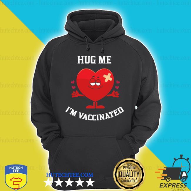 Hug me I'm vaccinated vaccinated Valentine bigsmile20 s hoodie