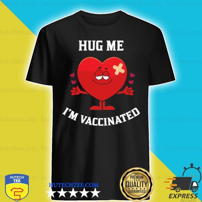 Hug me I'm vaccinated vaccinated Valentine bigsmile20 shirt