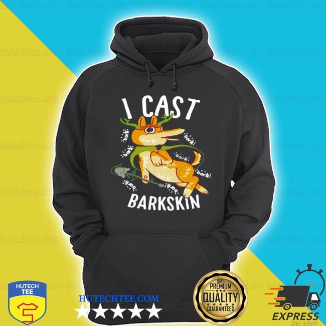 I cast barkskin s hoodie