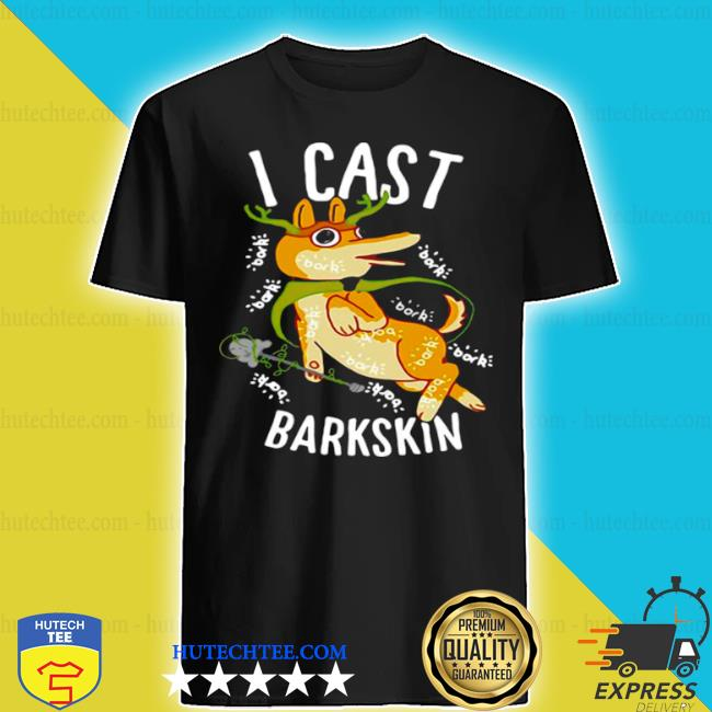 I cast barkskin shirt