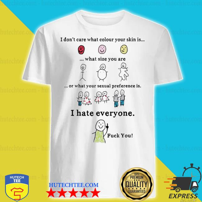 I don't care what colour your skin is shirt