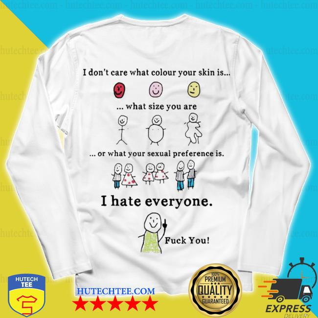 I don't care what colour your skin is s unisex longsleeve