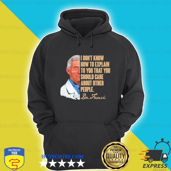 I don't know how to explain to you that you should care about other people s hoodie
