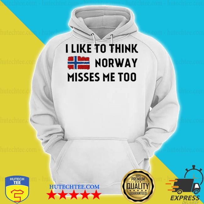 I like to think norway misses me too s hoodie
