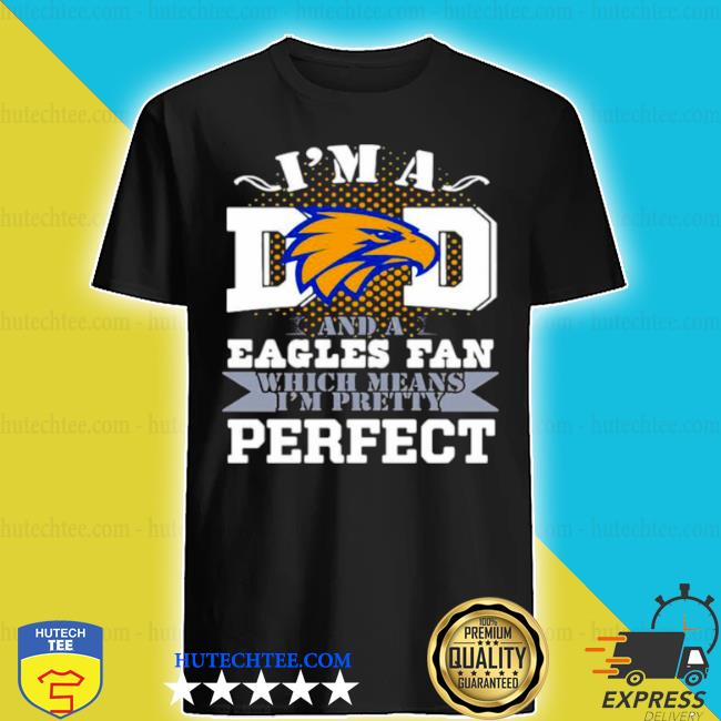 I'm a dad and a eagles fan which means I'm pretty perfect football shirt