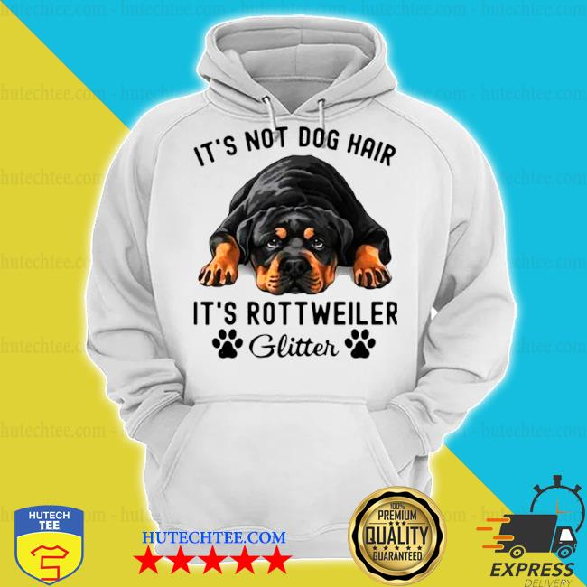 It's not dog hair it's rottweiler glitter s hoodie