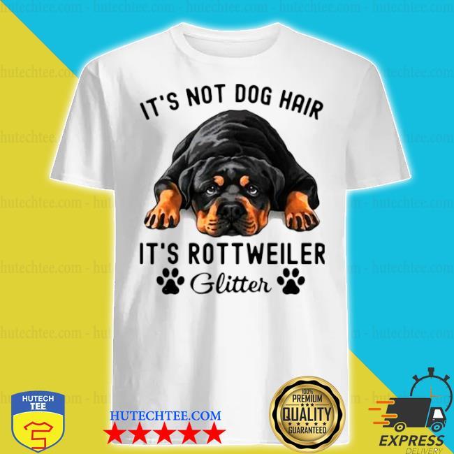 It's not dog hair it's rottweiler glitter shirt