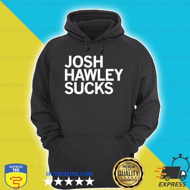 Josh Hawley sucks 2021 s hoodie