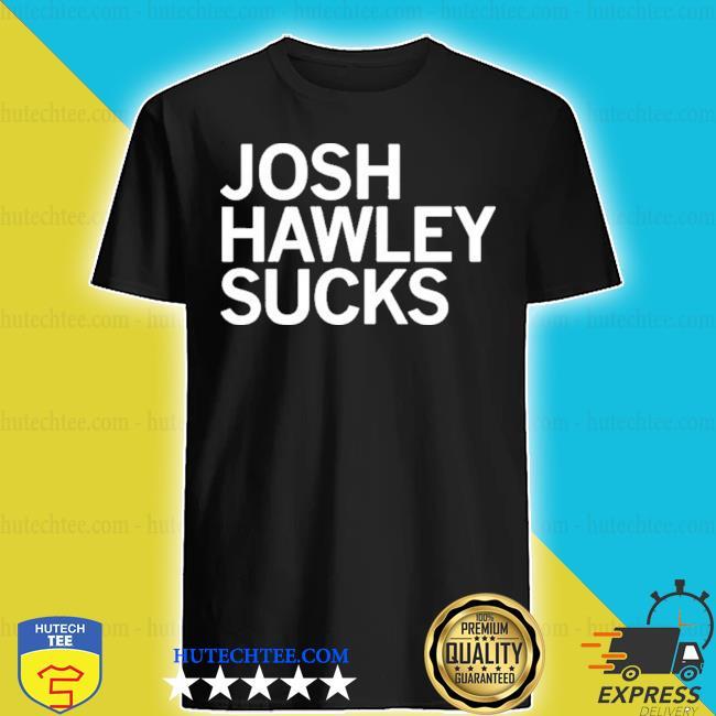 Josh Hawley sucks 2021 shirt