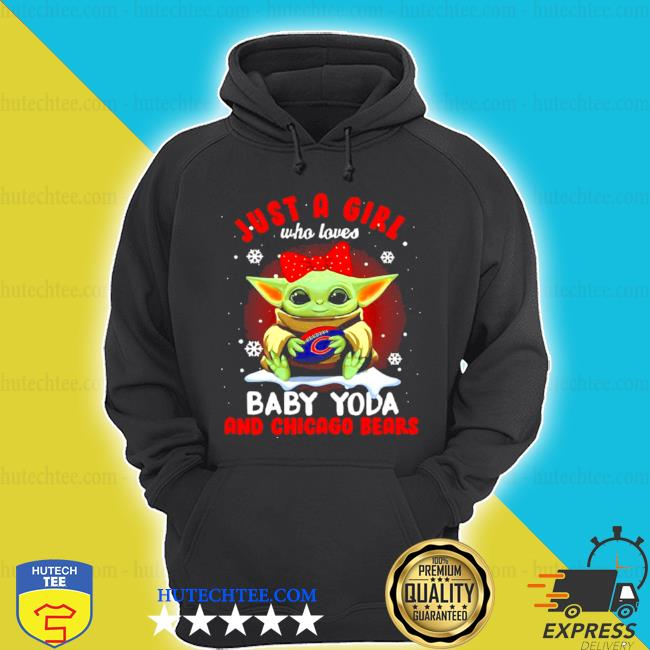 Just a girl who loves baby Yoda and chicago bears Football s hoodie
