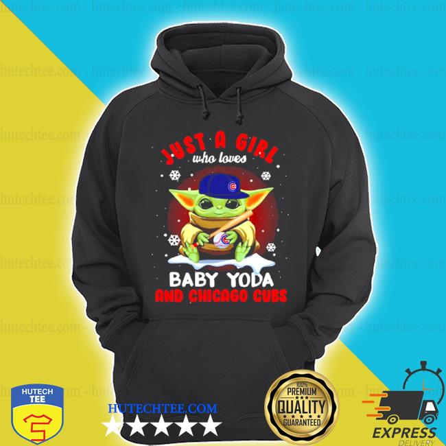Just a girl who loves baby Yoda wear hat Chicago Cubs s hoodie