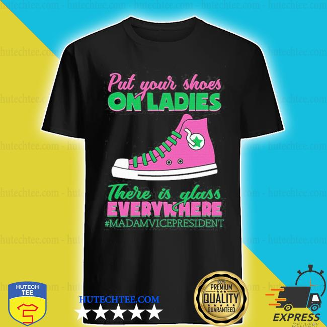 Kamala Harris put your shoes on ladies there are glass everywhere aka sorority 1908 shirt